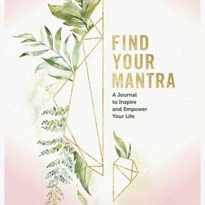 Find Your Mantra: Journal To Inspire and Empower
